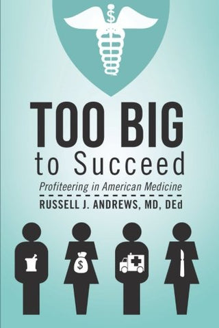 Too Big to Succeed: Profiteering in American Medicine