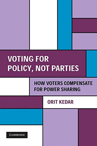 Voting for Policy, Not Parties: How Voters Compensate for Power Sharing (Cambridge Studies in Comparative Politics)