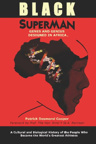 Black Superman: A Cultural And Biological History Of The People That Became The World's Greatest Athletes