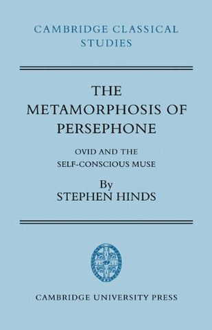 The Metamorphosis of Persephone: Ovid and the Self-conscious Muse (Cambridge Classical Studies)