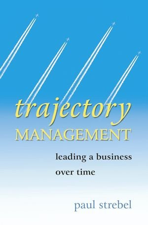 Trajectory Management: Leading a Business Over Time