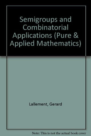 Semigroups and Combinatorial Applications (Pure & Applied Mathematics)