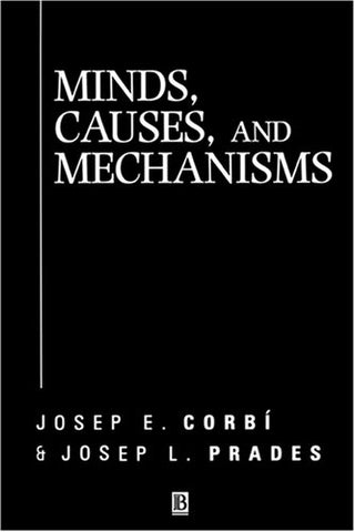 Minds, Causes and Mechanisms: A Case Against Physicalism (Aristotelian Society Monographs)