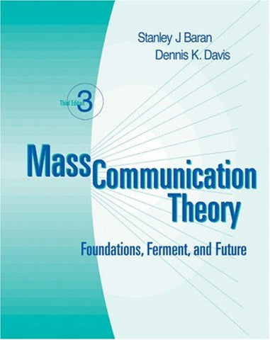 Mass Communication Theory: Foundations, Ferment, and Future (with InfoTrac)