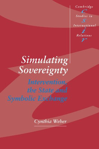 Simulating Sovereignty: Intervention, the State and Symbolic Exchange (Cambridge Studies in International Relations)