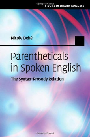 Parentheticals in Spoken English: The Syntax-Prosody Relation (Studies in English Language)