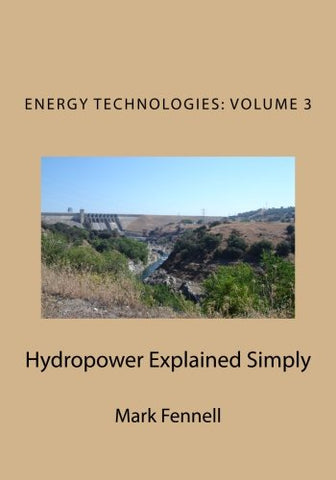 Hydropower Explained Simply: Energy Technologies Explained Simply Series (Volume 3)