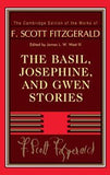 The Basil, Josephine, and Gwen Stories (The Cambridge Edition of the Works of F. Scott Fitzgerald)