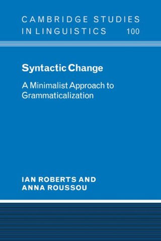 Syntactic Change: A Minimalist Approach to Grammaticalization (Cambridge Studies in Linguistics)