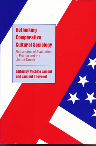 Rethinking Comparative Cultural Sociology: Repertoires of Evaluation in France and the United States (Cambridge Cultural Social Studies)
