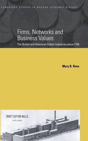 Firms, Networks and Business Values: The British and American Cotton Industries since 1750 (Cambridge Studies in Modern Economic History)