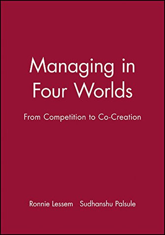 Managing in Four Worlds: From Competition to Co-Creation (Developmental Management)