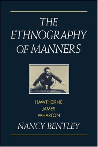 The Ethnography of Manners: Hawthorne, James and Wharton (Cambridge Studies in American Literature and Culture)