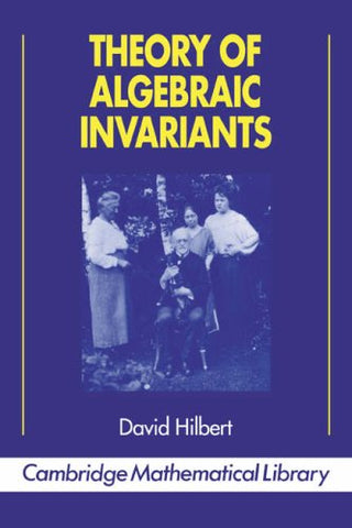 Theory of Algebraic Invariants (Cambridge Mathematical Library)