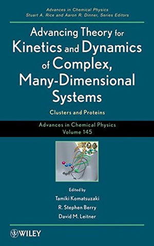 Advancing Theory for Kinetics and Dynamics of Complex, Many-Dimensional Systems: Clusters and Proteins (Advances in Chemical Physics)