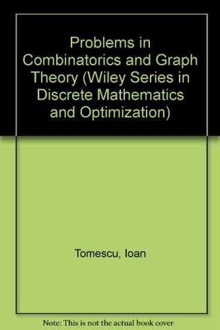 Problems in Combinatorics and Graph Theory (Wiley Series in Discrete Mathematics and Optimization)
