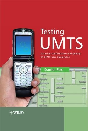 Testing UMTS: Assuring Conformance and Quality of UMTS User Equipment