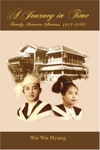 A Journey in Time: Family Memoirs: (Burma, 1914-1948)