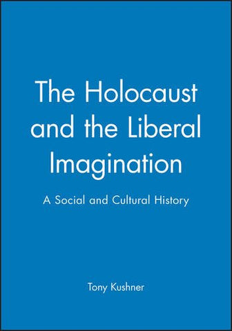 The Holocaust and the Liberal Imagination: A Social and Cultural History (Jewish Society and Culture)