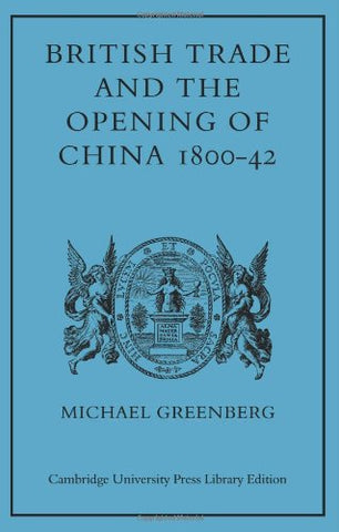 British Trade and the Opening of China 1800-42 (Cambridge Studies in Economic History)
