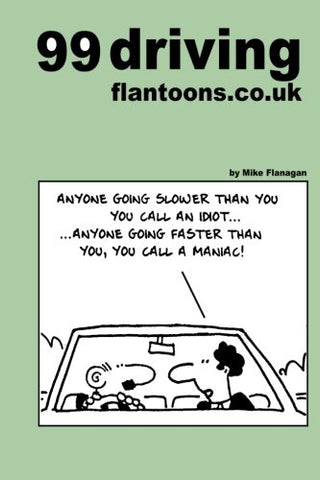 99 driving flantoons.co.uk: 99 great and funny cartoons about life at the wheel (99 flantoons.co.uk) (Volume 5)