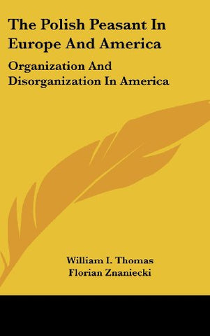 The Polish Peasant In Europe And America: Organization And Disorganization In America