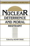 Nuclear Deterrence and Moral Restraint: Critical Choices for American Strategy (Cambridge Studies in Philosophy and Public Policy)