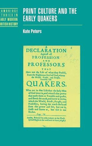 Print Culture and the Early Quakers (Cambridge Studies in Early Modern British History)
