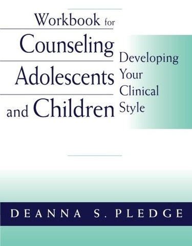 Workbook for Counseling Adolescents and Children: Developing Your Clinical Style