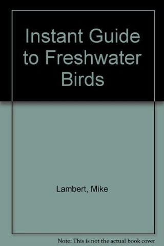An Instant Guide to Freshwater Birds (Instant Guides)