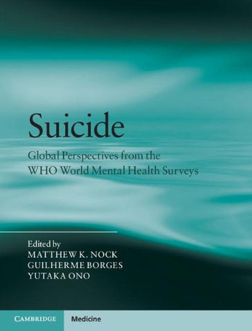 Suicide: Global Perspectives from the WHO World Mental Health Surveys (Cambridge Medicine (Hardcover))