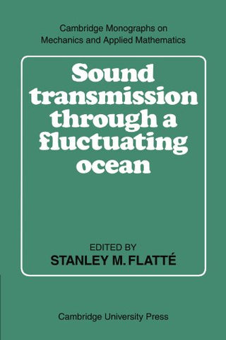 Sound Transmission through a Fluctuating Ocean (Cambridge Monographs on Mechanics)