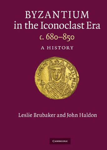 Byzantium in the Iconoclast Era, c. 680-850: A History