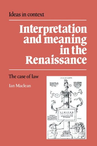Interpretation and Meaning in the Renaissance: The Case of Law (Ideas in Context)