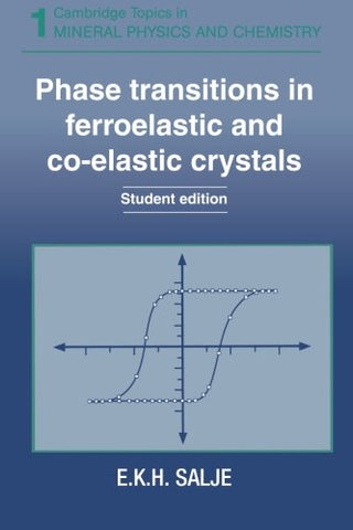 Phase Transitions in Ferroelastic and Co-elastic Crystals (Cambridge Topics in Mineral Physics and Chemistry)