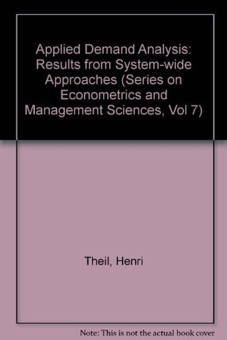 Applied Demand Analysis: Results from System-Wide Approaches (Series on Econometrics and Management Sciences, Vol 7)