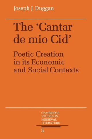 The Cantar de mio Cid: Poetic Creation in its Economic and Social Contexts (Cambridge Studies in Medieval Literature)