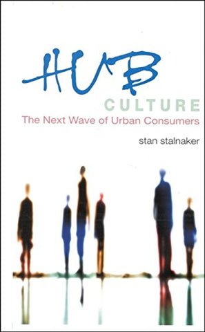 Hub Culture: The Next Wave of Urban Consumers