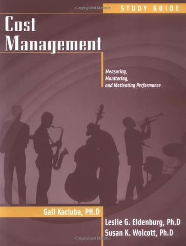 Cost Management, Problem Solving Guide: Measuring, Monitoring, and Motivating Performance [Study Guide]