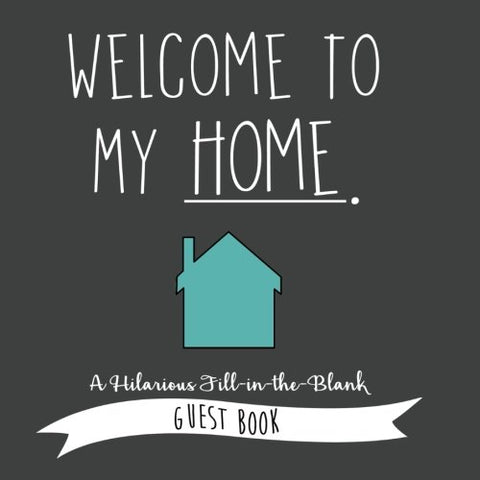 Welcome to My Home: A Hilarious Fill-In-The-Blank Guest Book (Funny Guest Books) (Volume 1)
