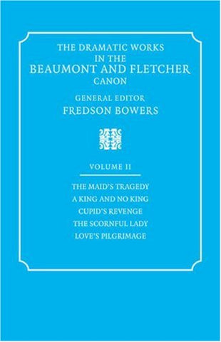 The Dramatic Works in the Beaumont and Fletcher Canon: Volume 2, The Maid's Tragedy, A King and No King, Cupid's Revenge, The Scornful Lady, Love's Pilgrimage