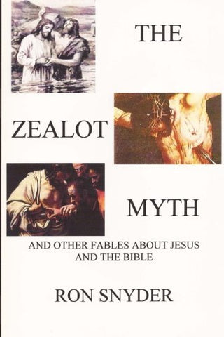 The Zealot Myth: And Other Fables About Jesus and the Bible