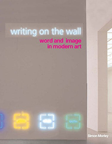 Writing on the Wall: Word and Image in Modern Art