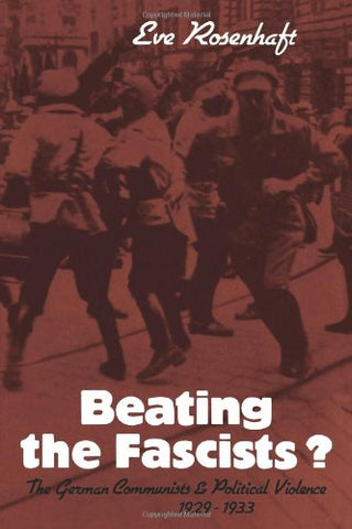 Beating the Fascists?: The German Communists and Political Violence 1929-1933