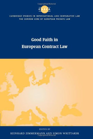 Good Faith in European Contract Law (The Common Core of European Private Law)