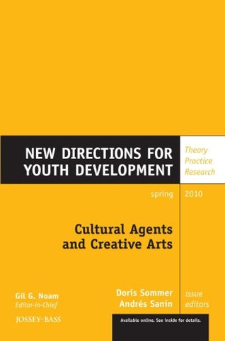 Cultural Agents and Creative Arts: New Directions for Youth Development, Number 125