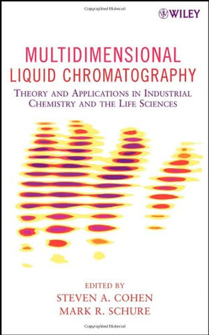 Multidimensional Liquid Chromatography: Theory and Applications in Industrial Chemistry and the Life Sciences
