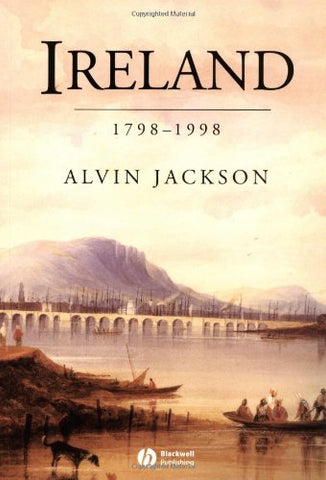Ireland: 1798-1998 (History of the Modern British Isles)