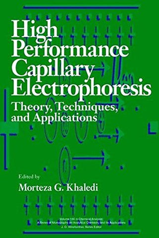 High-Performance Capillary Electrophoresis: Theory, Techniques, and Applications (Chemical Analysis: A Series of Monographs on Analytical Chemistry and Its Applications)