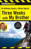 CliffsNotes On Nicholas Sparks & Micah Sparks' Three Weeks with My Brother
